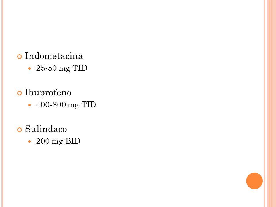 Indometacina 25-50 mg TID Ibuprofeno 400-800 mg TID Sulindaco 200 mg BID