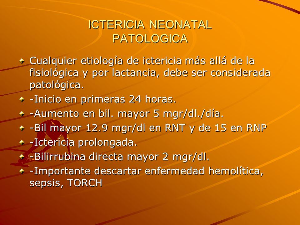 ICTERICIA NEONATAL PATOLOGICA Cualquier etiología de ictericia más allá de la fisiológica y por lactancia, debe ser considerada patológica. -Inicio en
