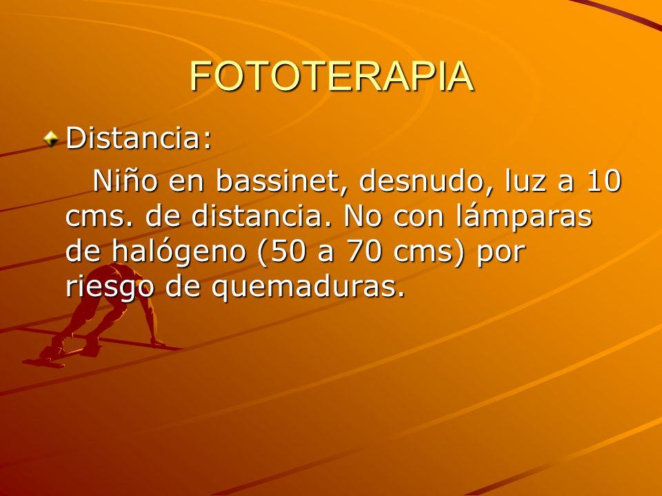 FOTOTERAPIA Distancia: Niño en bassinet, desnudo, luz a 10 cms. de distancia. No con lámparas de halógeno (50 a 70 cms) por riesgo de quemaduras. Niño