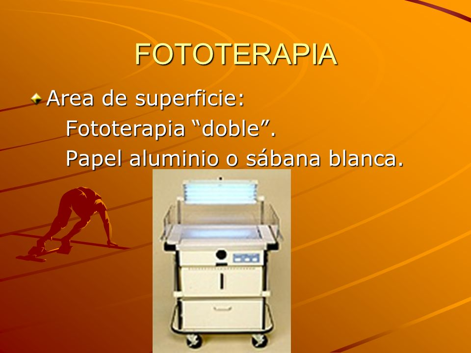 FOTOTERAPIA Area de superficie: Fototerapia doble. Fototerapia doble. Papel aluminio o sábana blanca. Papel aluminio o sábana blanca.