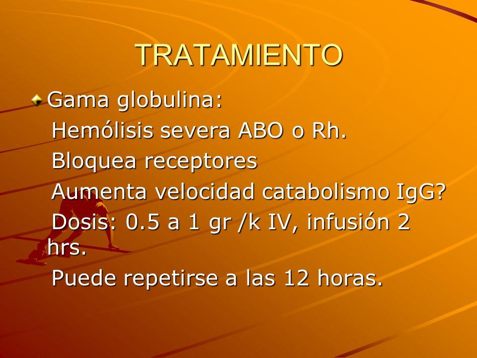 TRATAMIENTO Gama globulina: Hemólisis severa ABO o Rh. Hemólisis severa ABO o Rh. Bloquea receptores Bloquea receptores Aumenta velocidad catabolismo