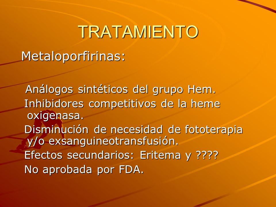 TRATAMIENTO Metaloporfirinas: Metaloporfirinas: Análogos sintéticos del grupo Hem. Análogos sintéticos del grupo Hem. Inhibidores competitivos de la h