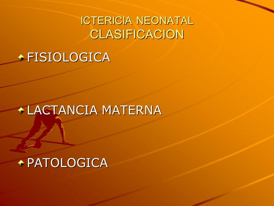 ICTERICIA NEONATAL CLASIFICACION FISIOLOGICA LACTANCIA MATERNA PATOLOGICA