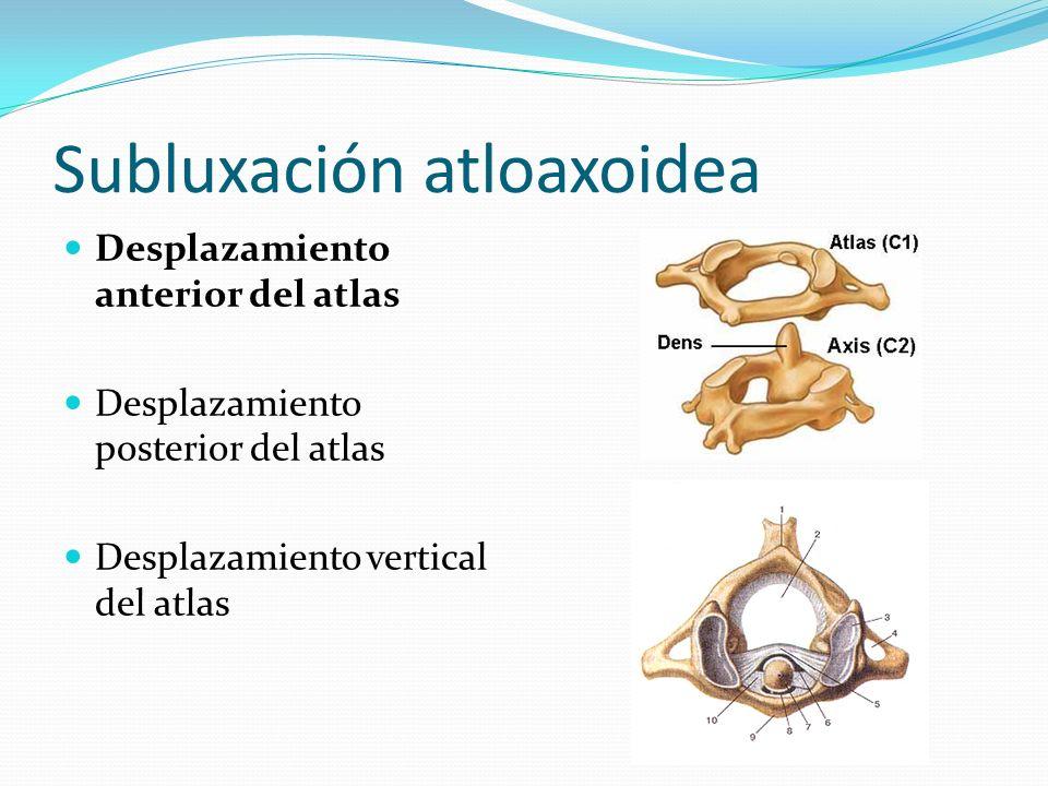 Subluxación atloaxoidea Desplazamiento anterior del atlas Desplazamiento posterior del atlas Desplazamiento vertical del atlas