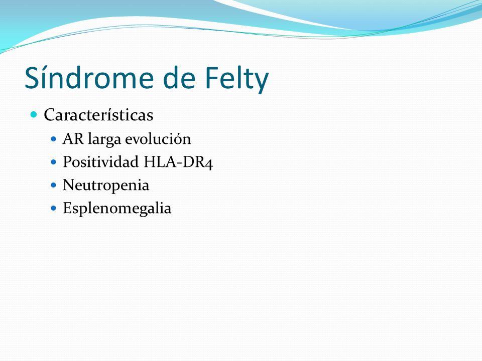 Síndrome de Felty Características AR larga evolución Positividad HLA-DR4 Neutropenia Esplenomegalia
