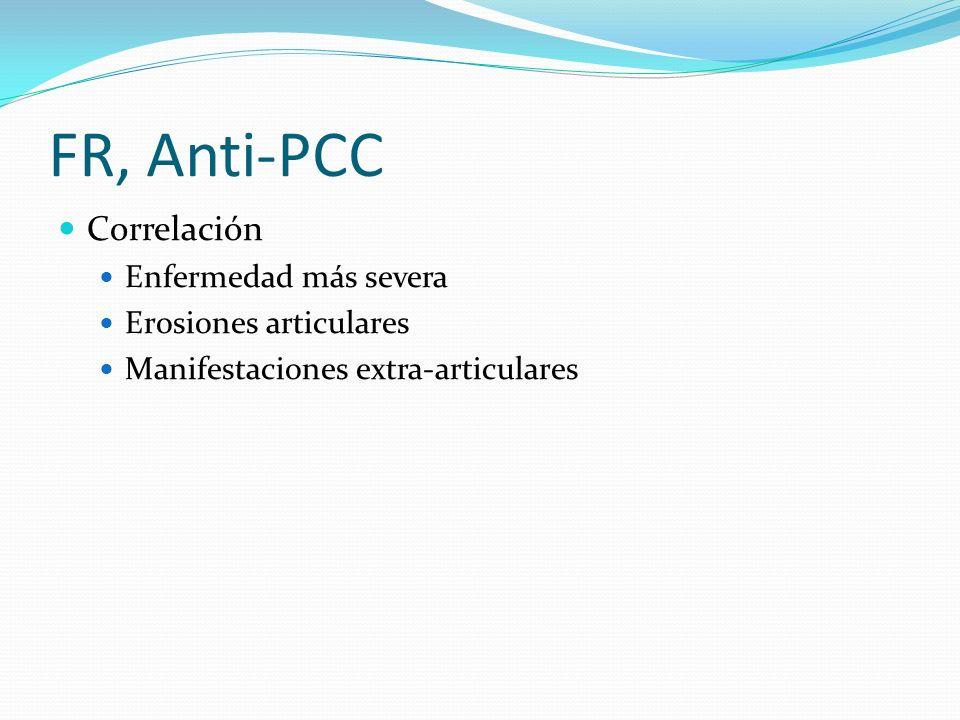 FR, Anti-PCC Correlación Enfermedad más severa Erosiones articulares Manifestaciones extra-articulares