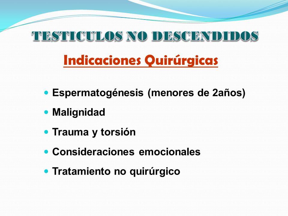 Espermatogénesis (menores de 2años) Malignidad Trauma y torsión Consideraciones emocionales Tratamiento no quirúrgico Indicaciones Quirúrgicas