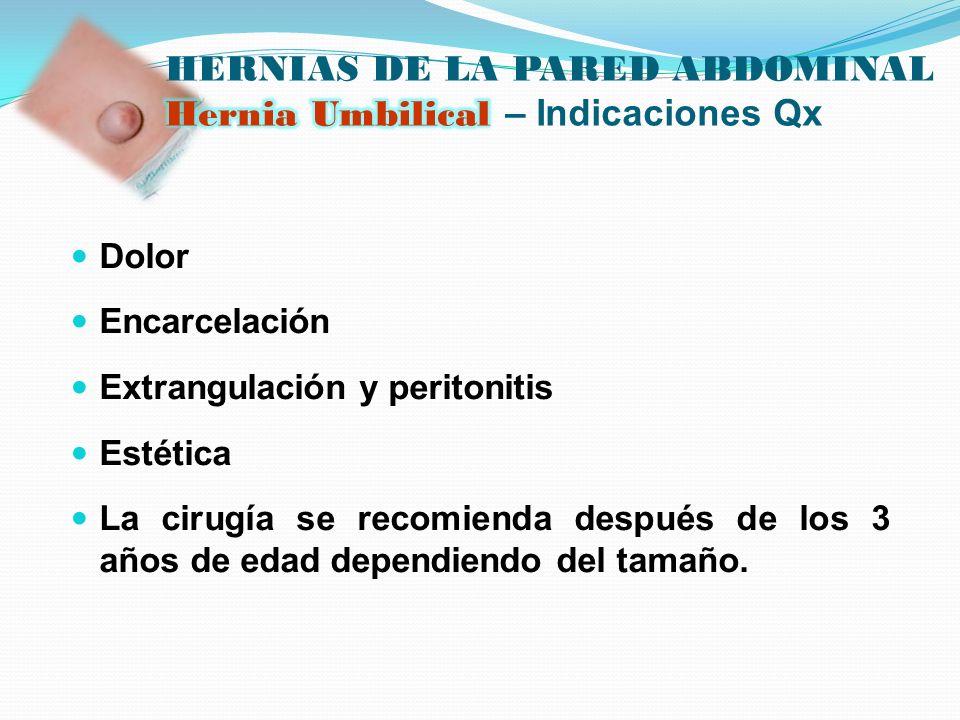 Dolor Encarcelación Extrangulación y peritonitis Estética La cirugía se recomienda después de los 3 años de edad dependiendo del tamaño.