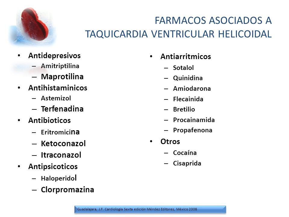 FARMACOS ASOCIADOS A TAQUICARDIA VENTRICULAR HELICOIDAL Antidepresivos – Amitriptilina – Maprotilina Antihistaminicos – Astemizol – Terfenadina Antibi
