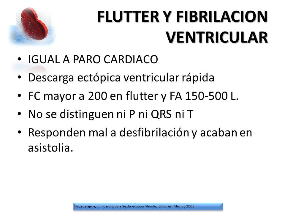 FLUTTER Y FIBRILACION VENTRICULAR IGUAL A PARO CARDIACO Descarga ectópica ventricular rápida FC mayor a 200 en flutter y FA 150-500 L. No se distingue