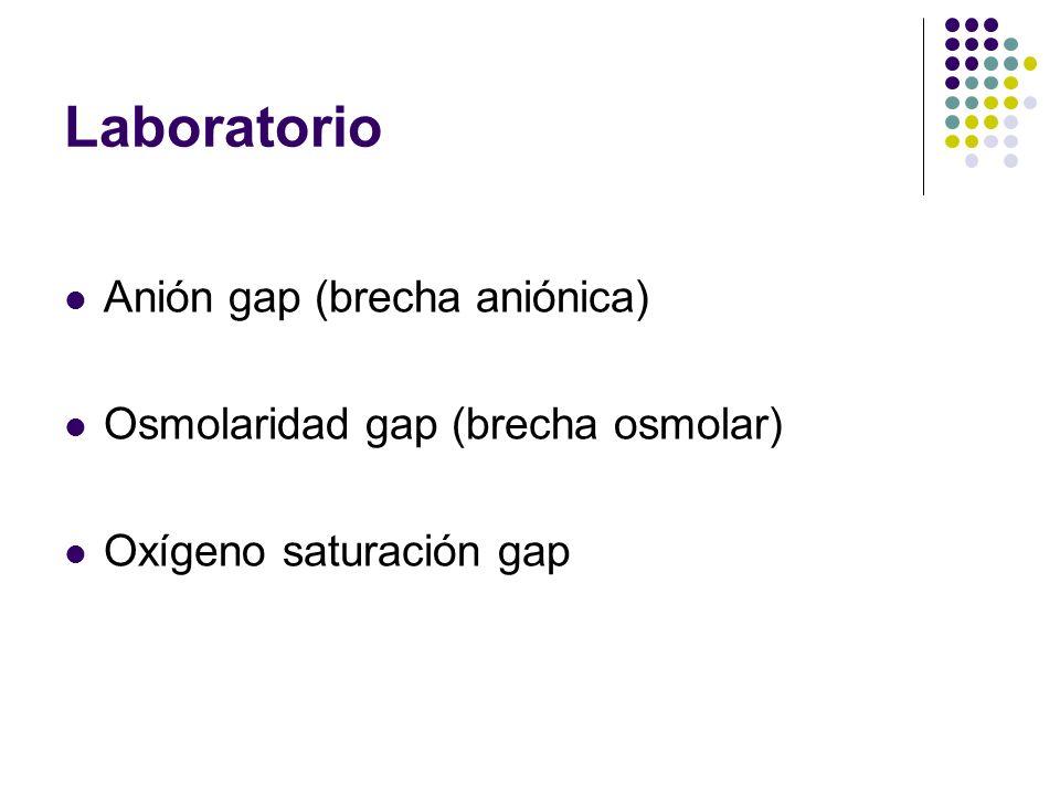 Laboratorio Anión gap (brecha aniónica) Osmolaridad gap (brecha osmolar) Oxígeno saturación gap