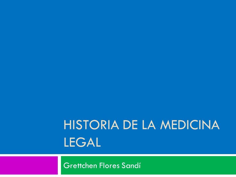 HISTORIA DE LA MEDICINA LEGAL Grettchen Flores Sandí