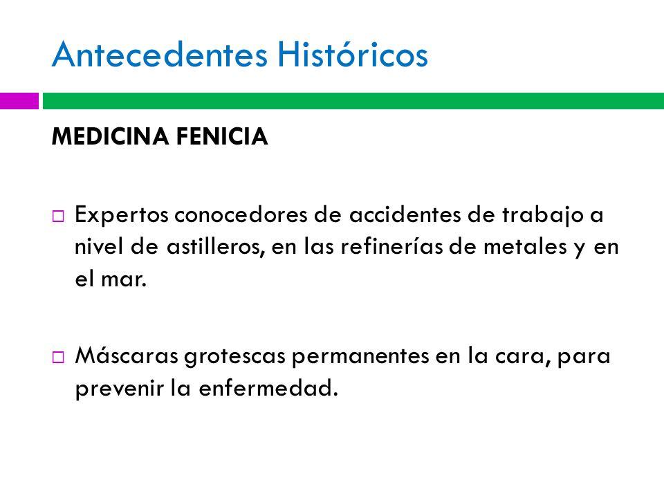 Antecedentes Históricos MEDICINA FENICIA Expertos conocedores de accidentes de trabajo a nivel de astilleros, en las refinerías de metales y en el mar