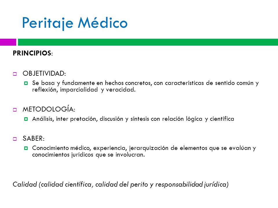 Peritaje Médico PRINCIPIOS: OBJETIVIDAD: Se basa y fundamente en hechos concretos, con características de sentido común y reflexión, imparcialidad y v