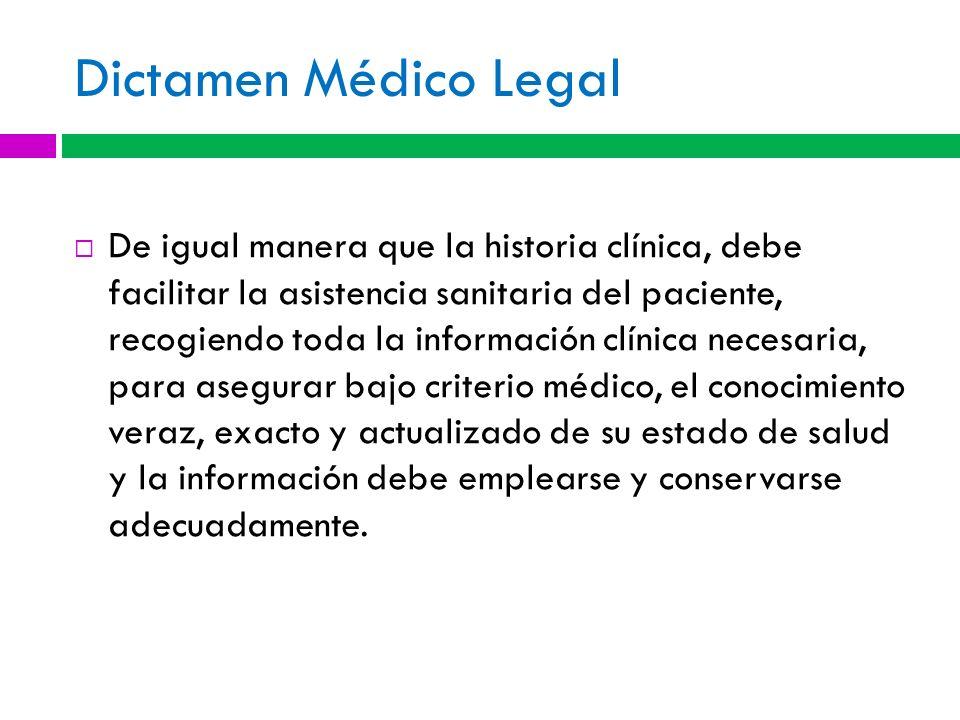 Dictamen Médico Legal De igual manera que la historia clínica, debe facilitar la asistencia sanitaria del paciente, recogiendo toda la información clí