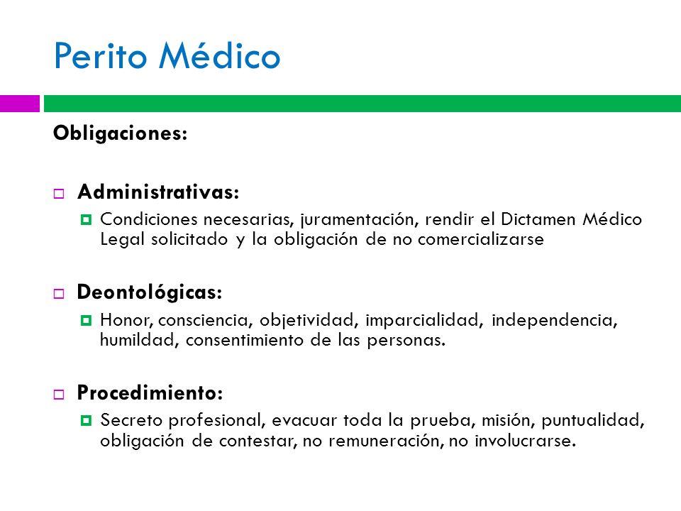 Perito Médico Obligaciones: Administrativas: Condiciones necesarias, juramentación, rendir el Dictamen Médico Legal solicitado y la obligación de no c