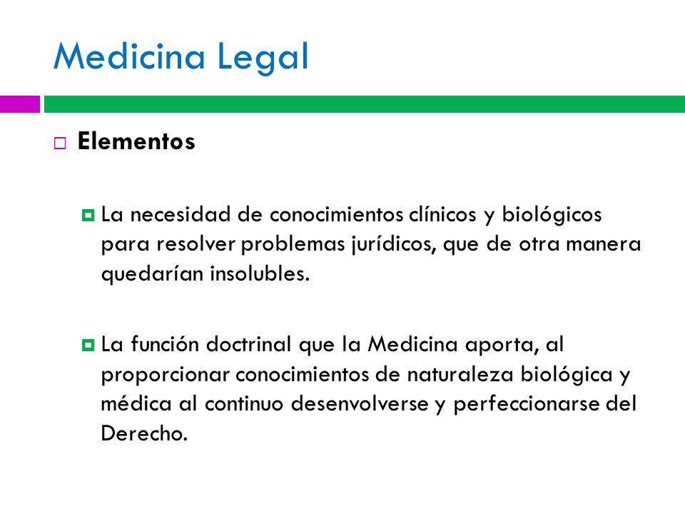 Medicina Legal Elementos La necesidad de conocimientos clínicos y biológicos para resolver problemas jurídicos, que de otra manera quedarían insoluble