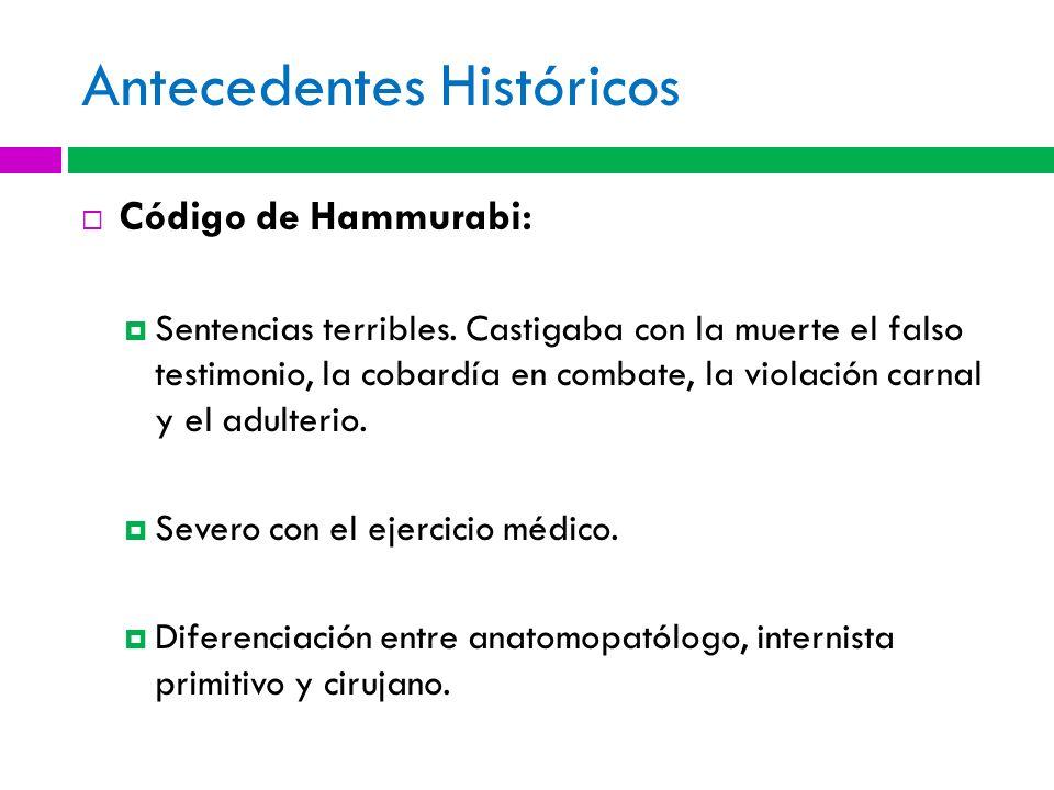 Antecedentes Históricos Código de Hammurabi: Sentencias terribles. Castigaba con la muerte el falso testimonio, la cobardía en combate, la violación c