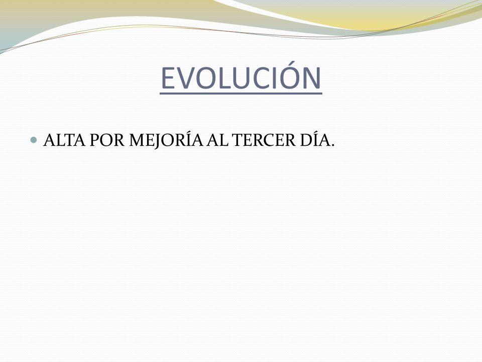 EVOLUCIÓN ALTA POR MEJORÍA AL TERCER DÍA.