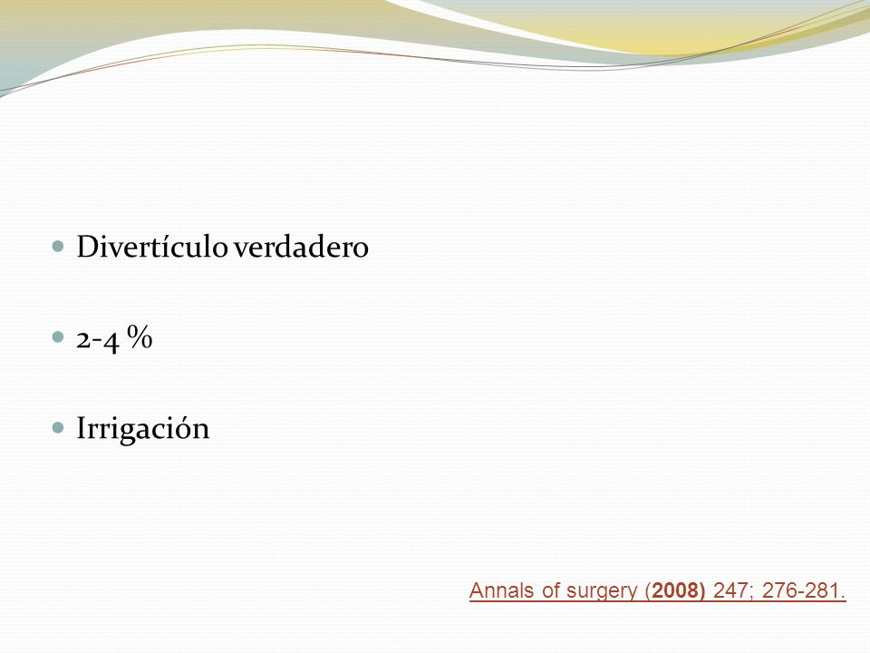 Divertículo verdadero 2-4 % Irrigación Annals of surgery (2008) 247; 276-281.