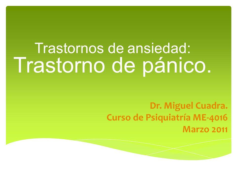 Trastornos de ansiedad: Trastorno de pánico. Dr. Miguel Cuadra. Curso de Psiquiatría ME-4016 Marzo 2011