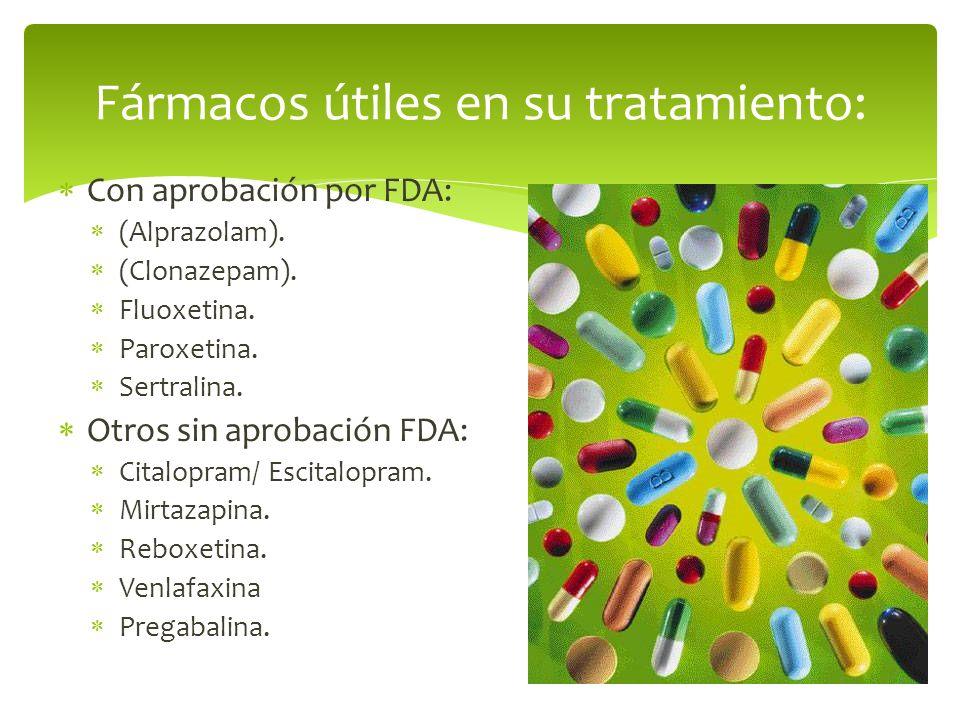 Con aprobación por FDA: (Alprazolam). (Clonazepam). Fluoxetina. Paroxetina. Sertralina. Otros sin aprobación FDA: Citalopram/ Escitalopram. Mirtazapin