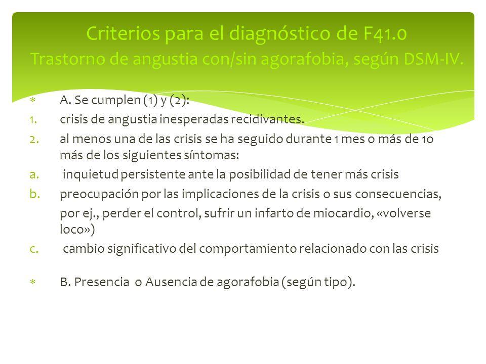A. Se cumplen (1) y (2): 1.crisis de angustia inesperadas recidivantes. 2.al menos una de las crisis se ha seguido durante 1 mes o más de 1o más de lo