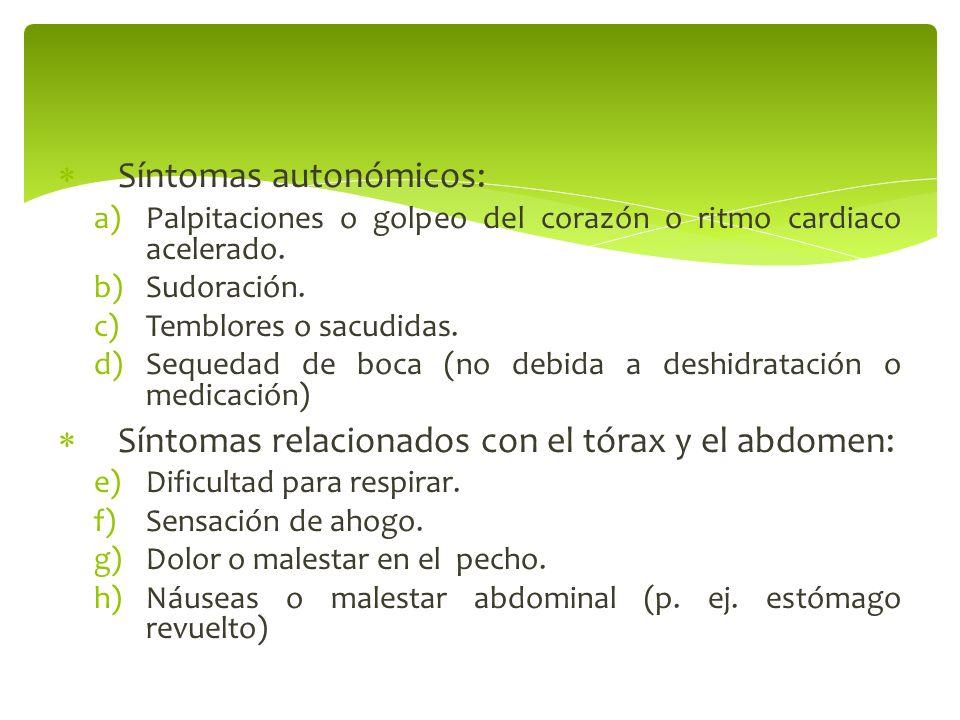 Síntomas autonómicos: a)Palpitaciones o golpeo del corazón o ritmo cardiaco acelerado. b)Sudoración. c)Temblores o sacudidas. d)Sequedad de boca (no d
