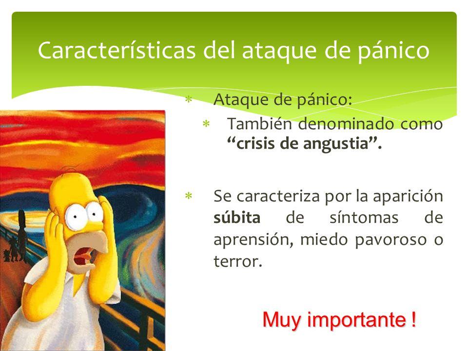 Ataque de pánico: También denominado comocrisis de angustia. Se caracteriza por la aparición súbita de síntomas de aprensión, miedo pavoroso o terror.