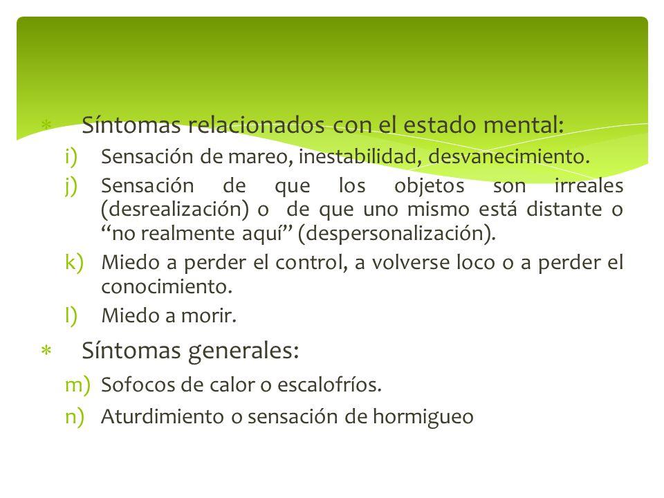 Síntomas relacionados con el estado mental: i)Sensación de mareo, inestabilidad, desvanecimiento. j)Sensación de que los objetos son irreales (desreal