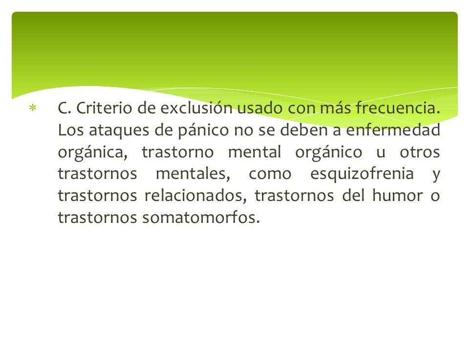 C. Criterio de exclusión usado con más frecuencia. Los ataques de pánico no se deben a enfermedad orgánica, trastorno mental orgánico u otros trastorn