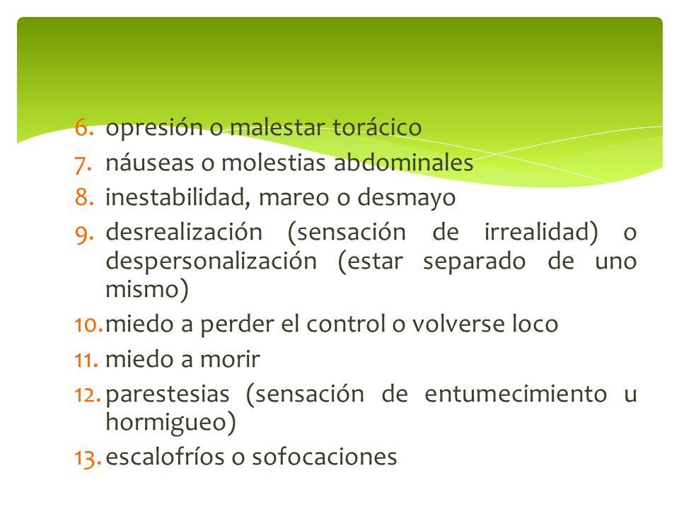 6.opresión o malestar torácico 7.náuseas o molestias abdominales 8.inestabilidad, mareo o desmayo 9.desrealización (sensación de irrealidad) o despers