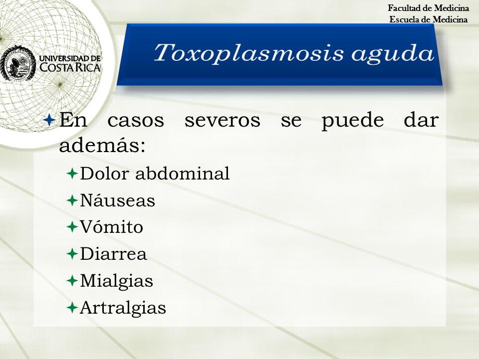 En casos severos se puede dar además: Dolor abdominal Náuseas Vómito Diarrea Mialgias Artralgias Facultad de Medicina Escuela de Medicina