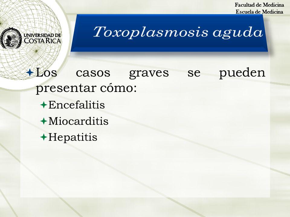 Los casos graves se pueden presentar cómo: Encefalitis Miocarditis Hepatitis Facultad de Medicina Escuela de Medicina