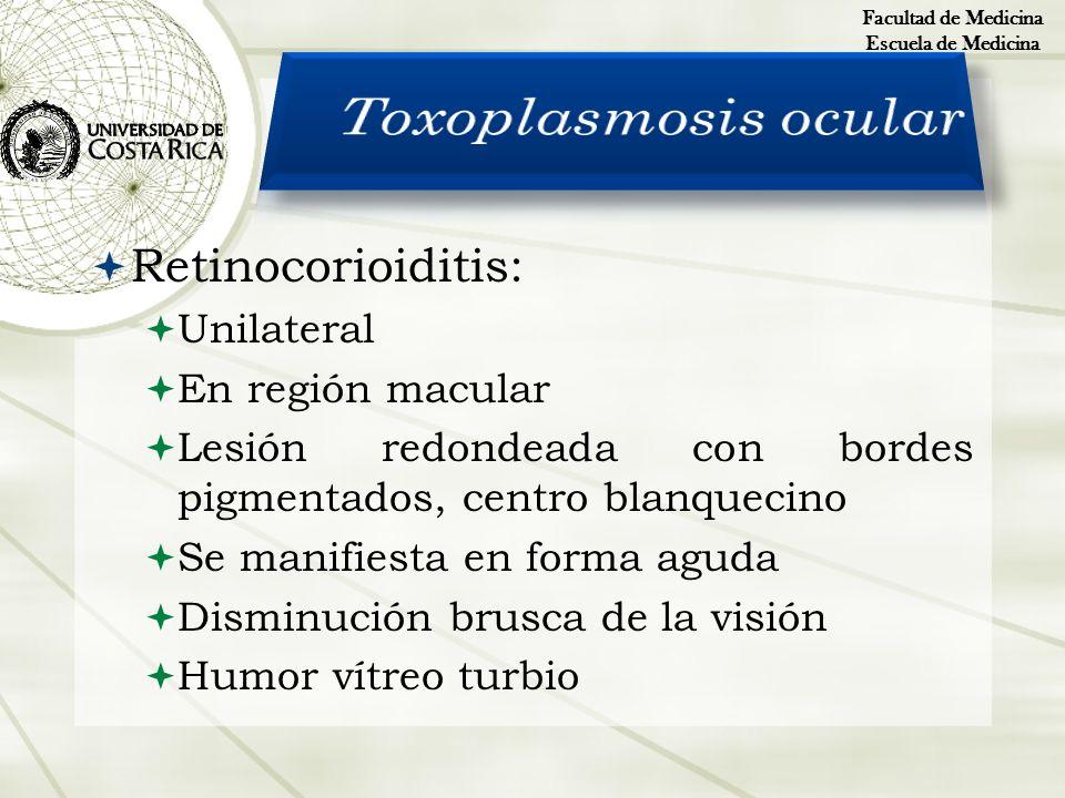 Retinocorioiditis: Unilateral En región macular Lesión redondeada con bordes pigmentados, centro blanquecino Se manifiesta en forma aguda Disminución