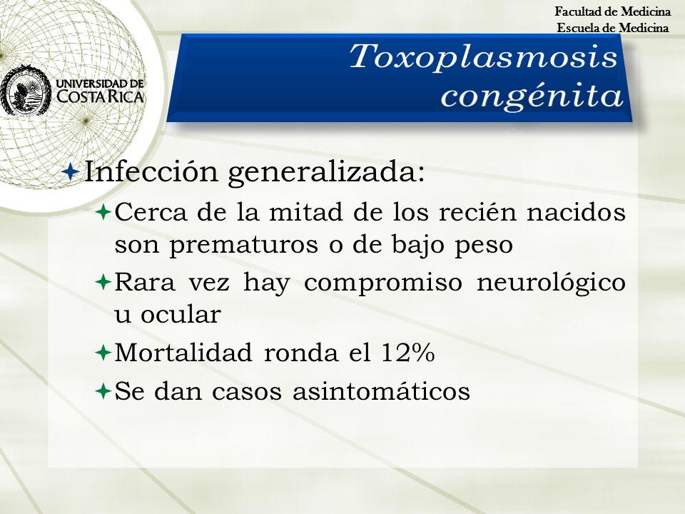 Infección generalizada: Cerca de la mitad de los recién nacidos son prematuros o de bajo peso Rara vez hay compromiso neurológico u ocular Mortalidad