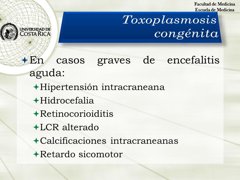 En casos graves de encefalitis aguda: Hipertensión intracraneana Hidrocefalia Retinocorioiditis LCR alterado Calcificaciones intracraneanas Retardo si