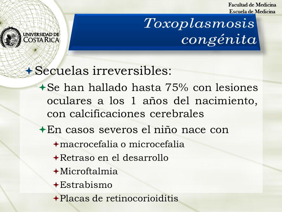 Secuelas irreversibles: Se han hallado hasta 75% con lesiones oculares a los 1 años del nacimiento, con calcificaciones cerebrales En casos severos el