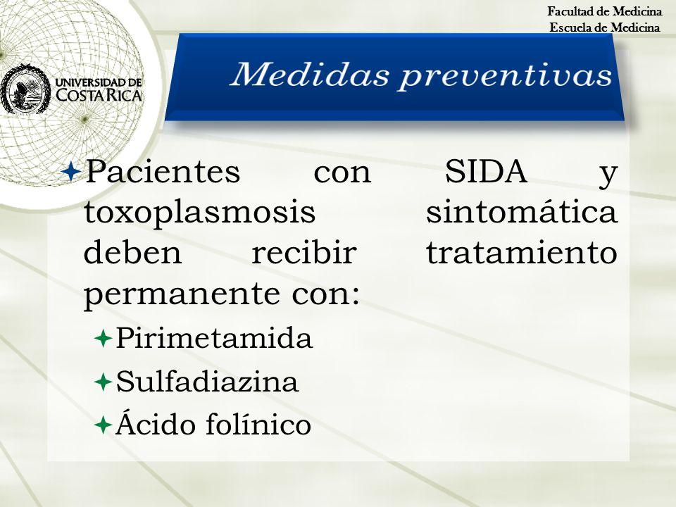 Pacientes con SIDA y toxoplasmosis sintomática deben recibir tratamiento permanente con: Pirimetamida Sulfadiazina Ácido folínico Facultad de Medicina