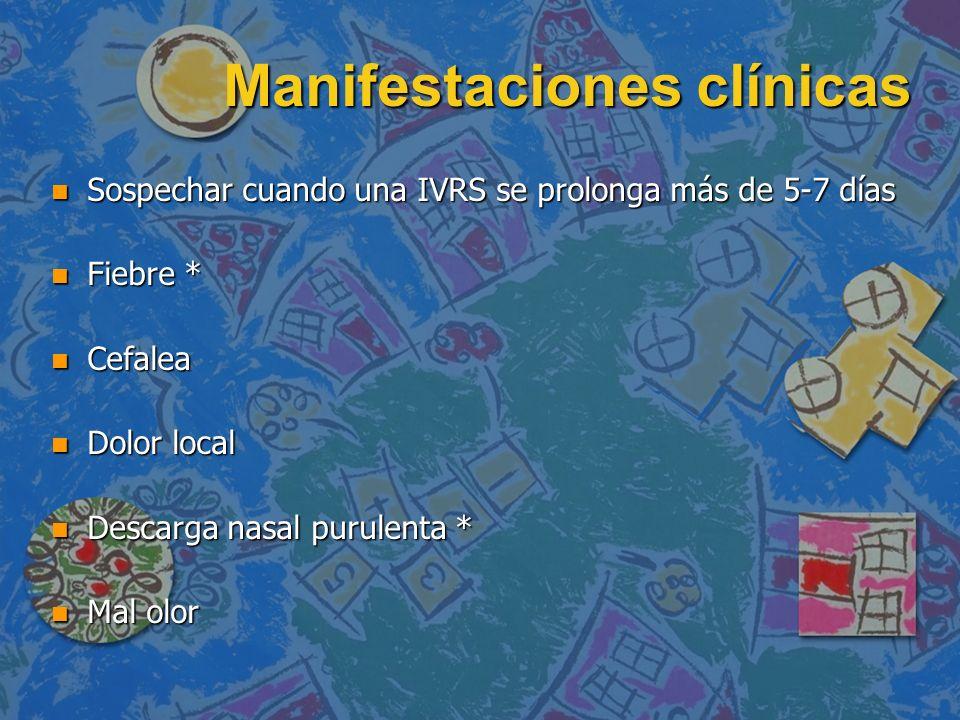 Manifestaciones clínicas n Sospechar cuando una IVRS se prolonga más de 5-7 días n Fiebre * n Cefalea n Dolor local n Descarga nasal purulenta * n Mal