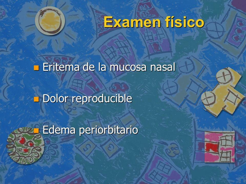 Examen físico n Eritema de la mucosa nasal n Dolor reproducible n Edema periorbitario