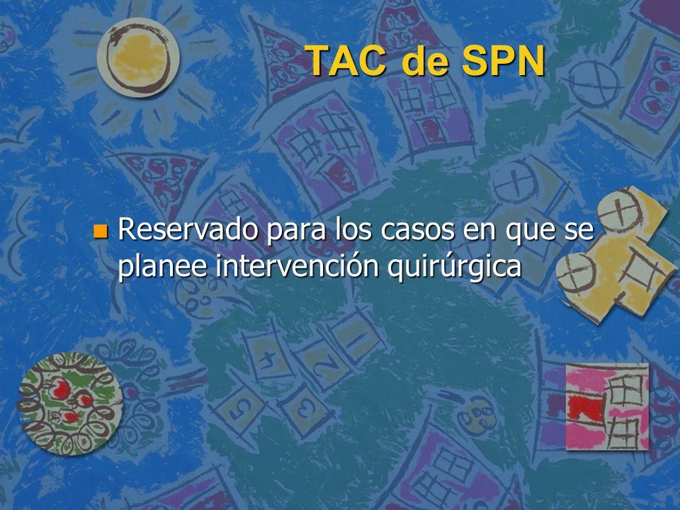 TAC de SPN n Reservado para los casos en que se planee intervención quirúrgica