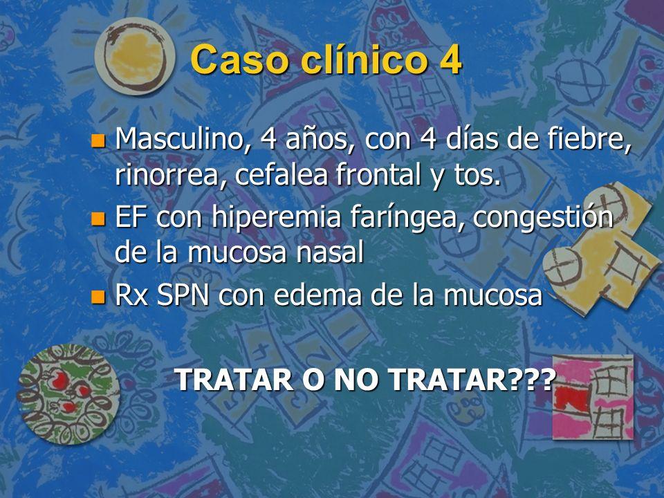 Caso clínico 4 n Masculino, 4 años, con 4 días de fiebre, rinorrea, cefalea frontal y tos. n EF con hiperemia faríngea, congestión de la mucosa nasal