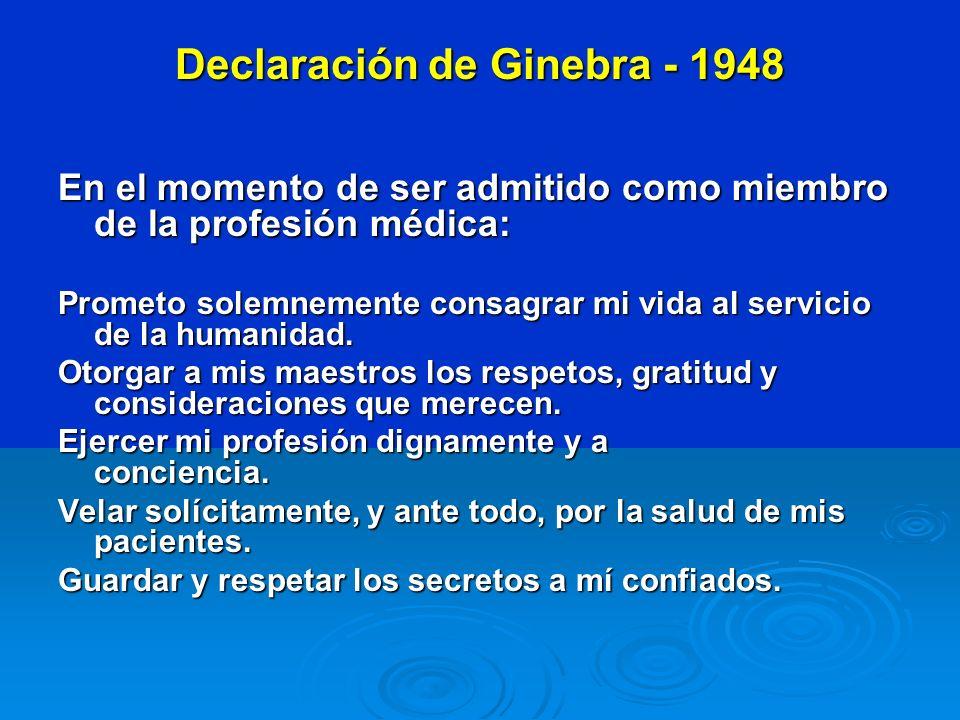Declaración de Ginebra - 1948 En el momento de ser admitido como miembro de la profesión médica: En el momento de ser admitido como miembro de la prof