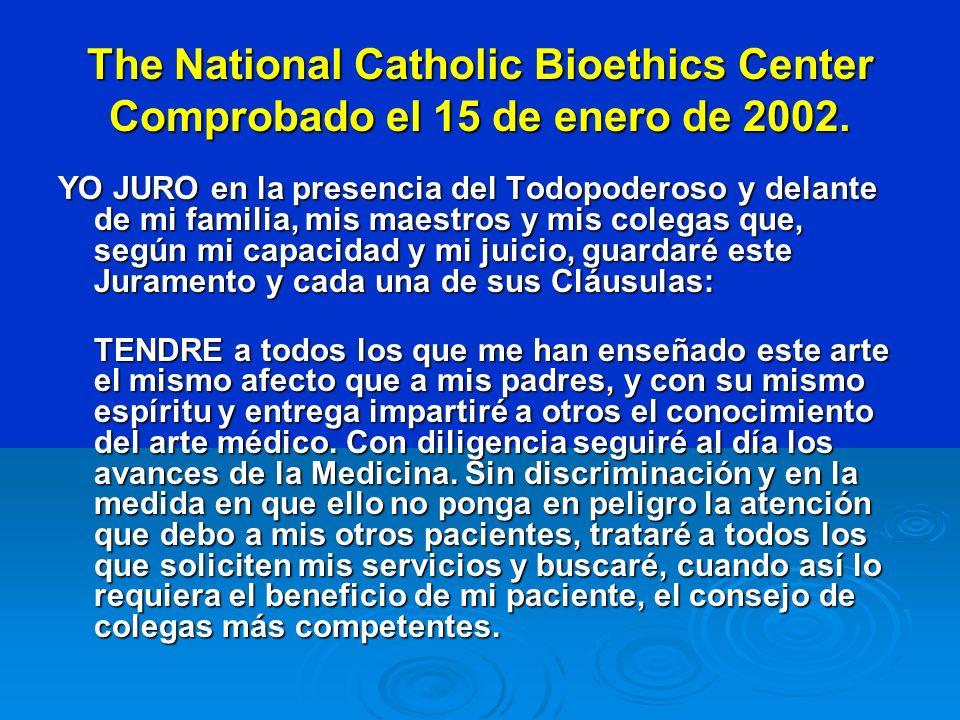 The National Catholic Bioethics Center Comprobado el 15 de enero de 2002. YO JURO en la presencia del Todopoderoso y delante de mi familia, mis maestr