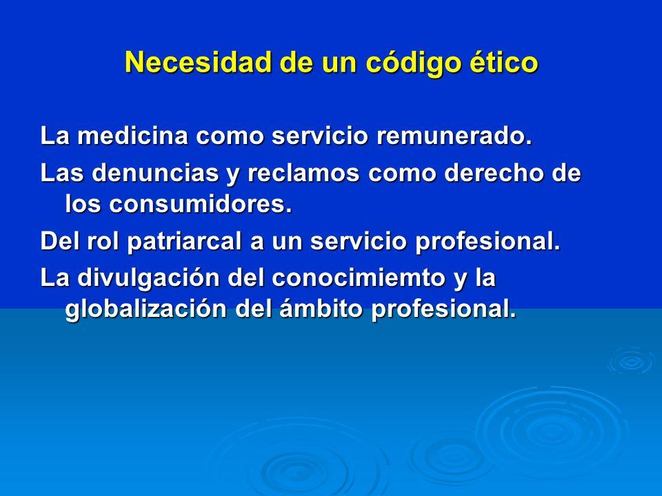 Necesidad de un código ético La medicina como servicio remunerado. Las denuncias y reclamos como derecho de los consumidores. Del rol patriarcal a un