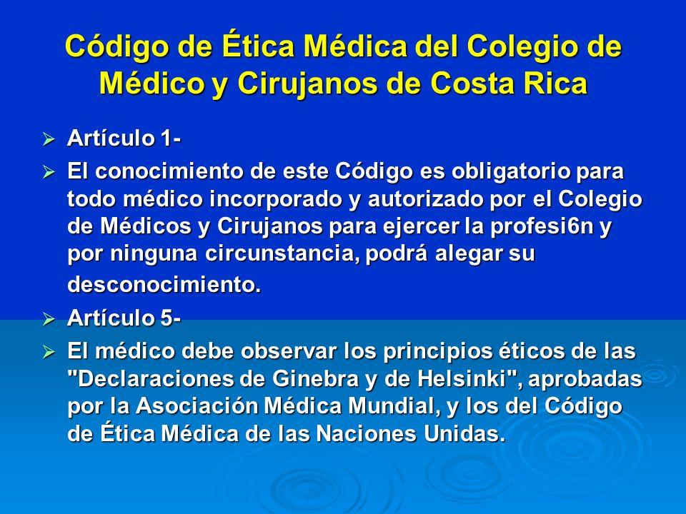 Código de Ética Médica del Colegio de Médico y Cirujanos de Costa Rica Artículo 1- Artículo 1- El conocimiento de este Código es obligatorio para todo