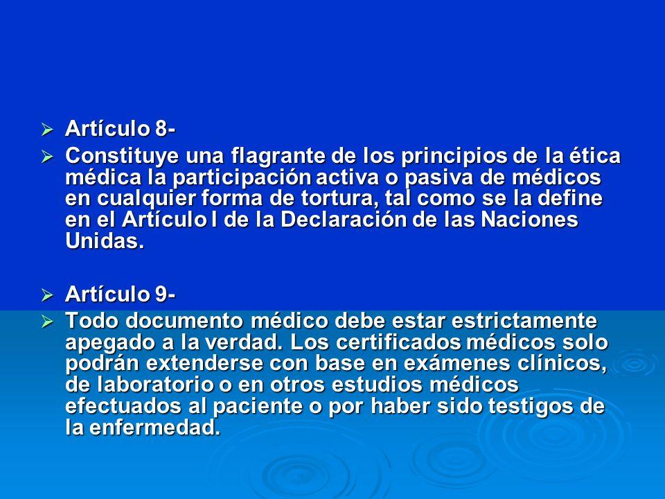 Artículo 8- Artículo 8- Constituye una flagrante de los principios de la ética médica la participación activa o pasiva de médicos en cualquier forma d