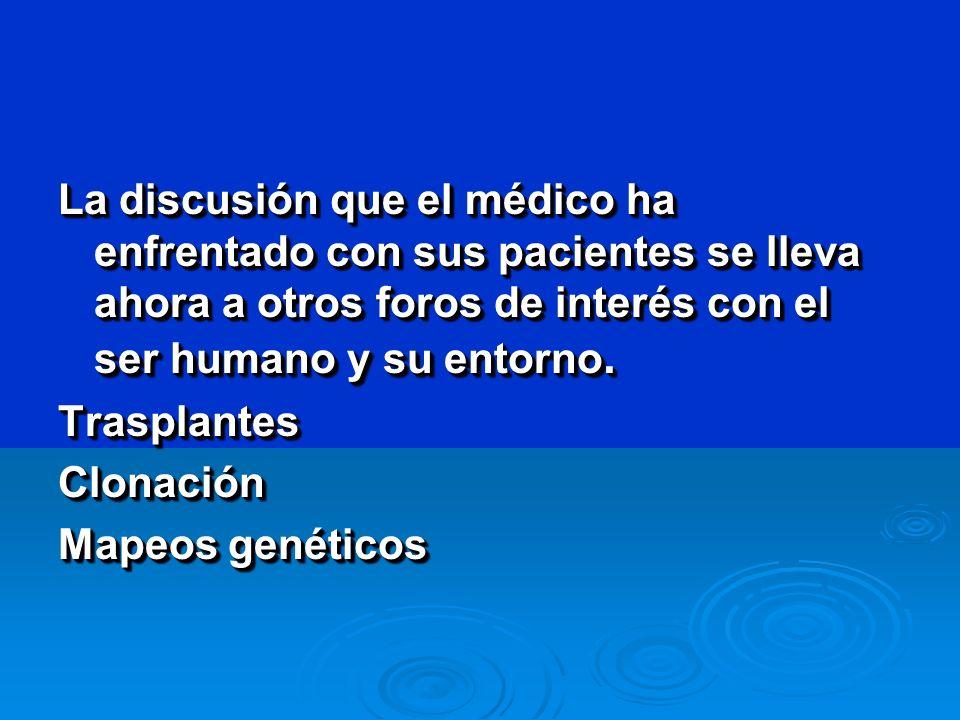 La discusión que el médico ha enfrentado con sus pacientes se lleva ahora a otros foros de interés con el ser humano y su entorno. TrasplantesClonació