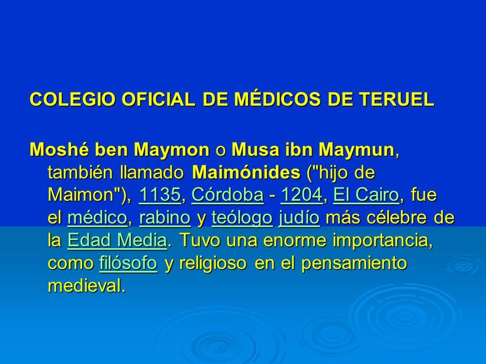 COLEGIO OFICIAL DE MÉDICOS DE TERUEL Moshé ben Maymon o Musa ibn Maymun, también llamado Maimónides (